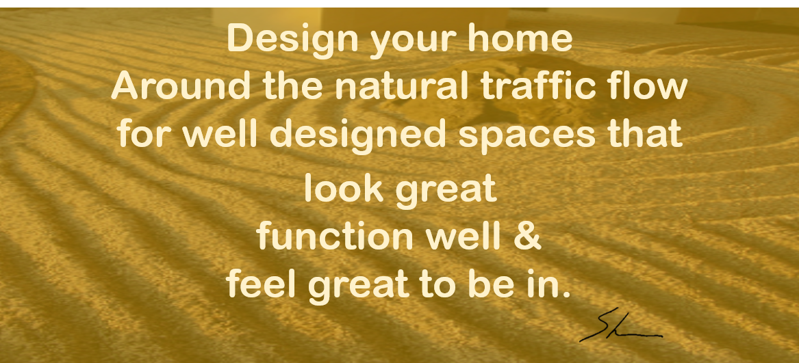 design home around traffic flow for well design spaces and no clutter. Design versus clutter